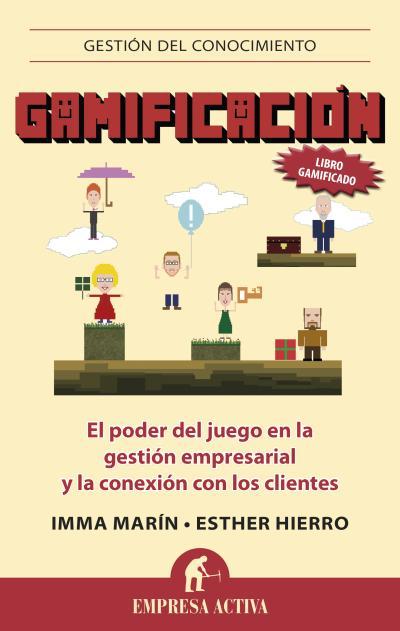 Gamificacion. El poder del juego en la gestión empresarial y en la conexión con los clientes